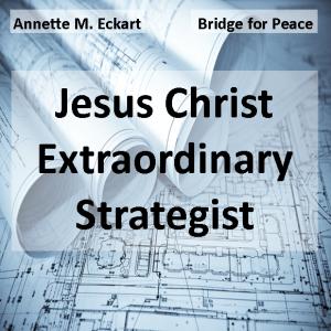 Jesus Christ Extraordinary Strategist