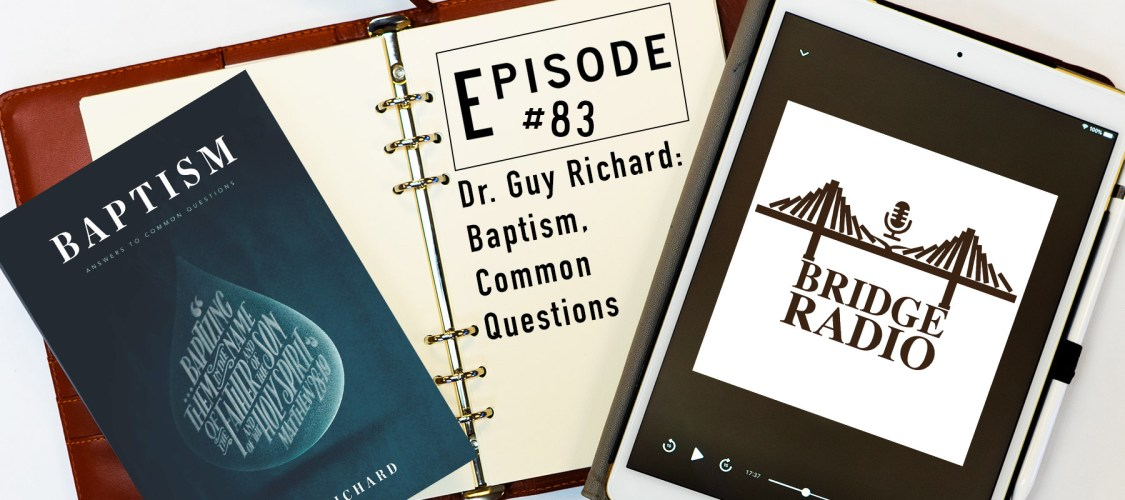 Dr. Guy Richard- Baptism, Common Questions