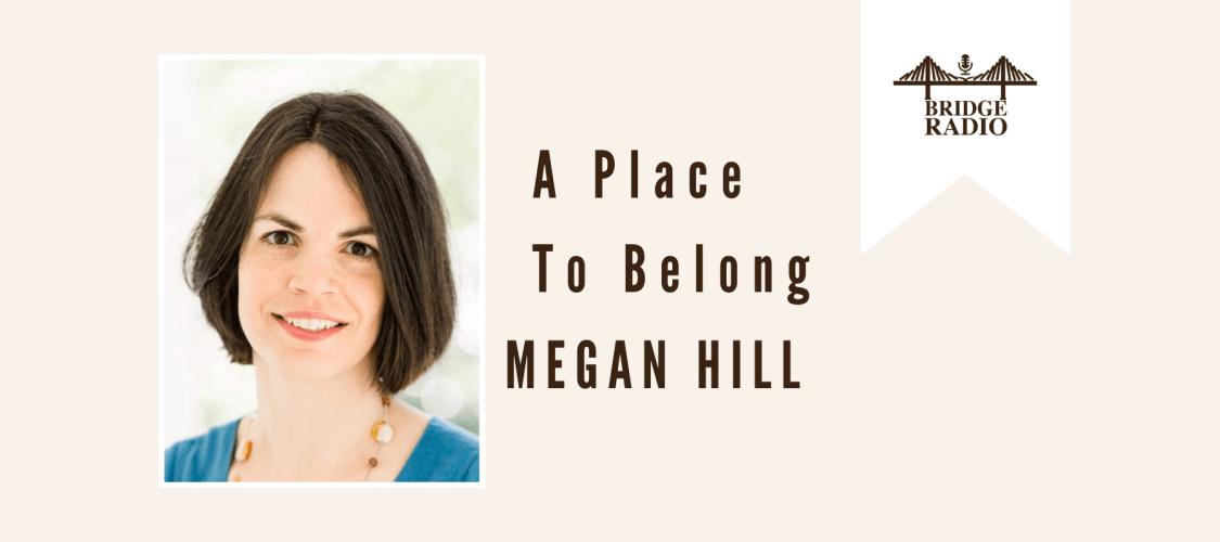 #144 Megan Hill_ A Place To Belong