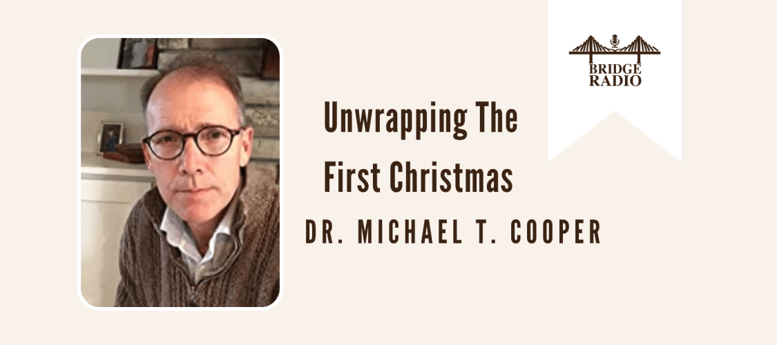 Dr. Michael T. Cooper_ Unwrapping The First Christmas