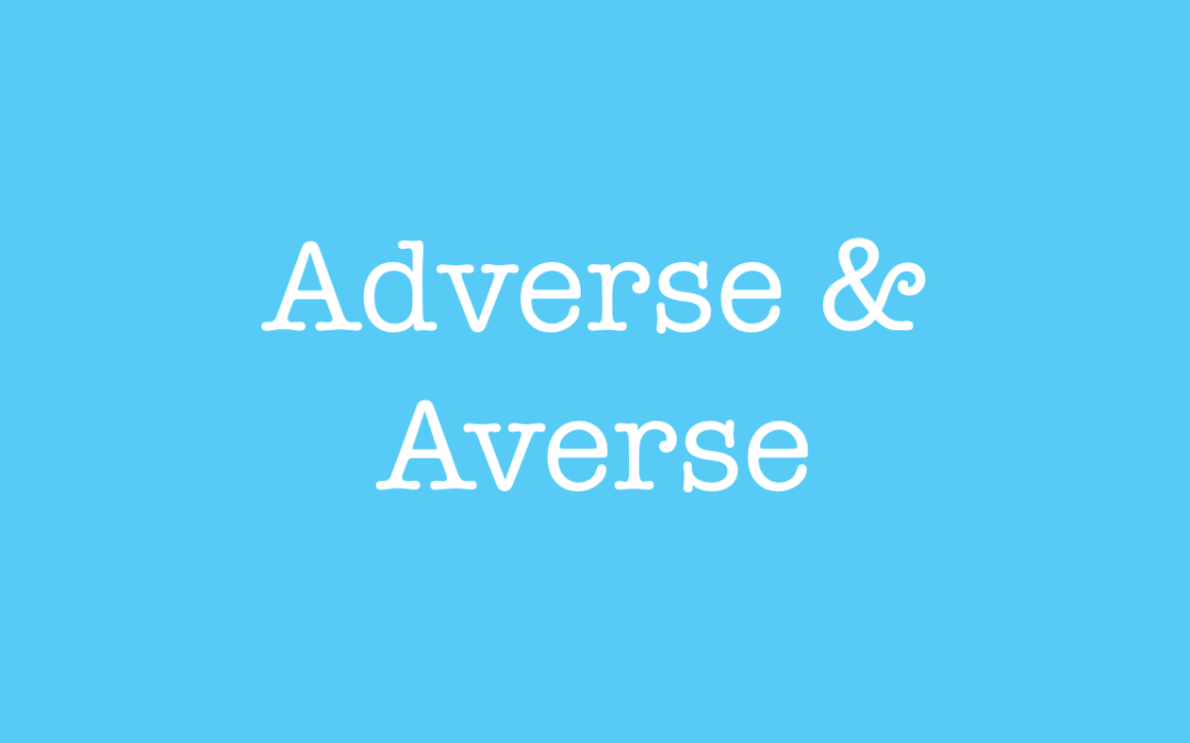 When to use adverse and averse