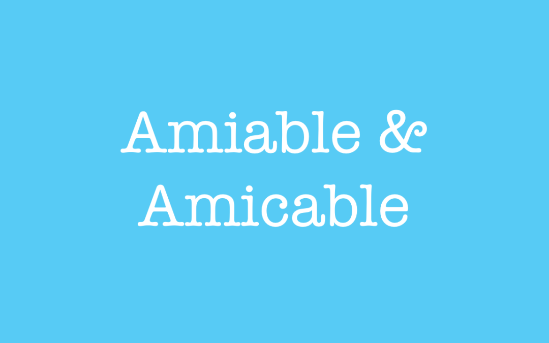 Amiable and Amicable