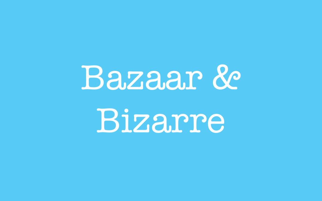 bazaar or bizarre
