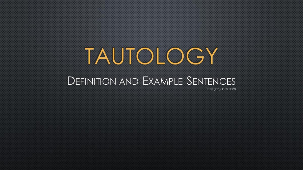 Tautology definition and example sentences bridger-jones.com