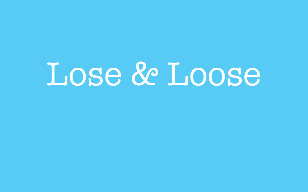 Learn when to use lose and loose