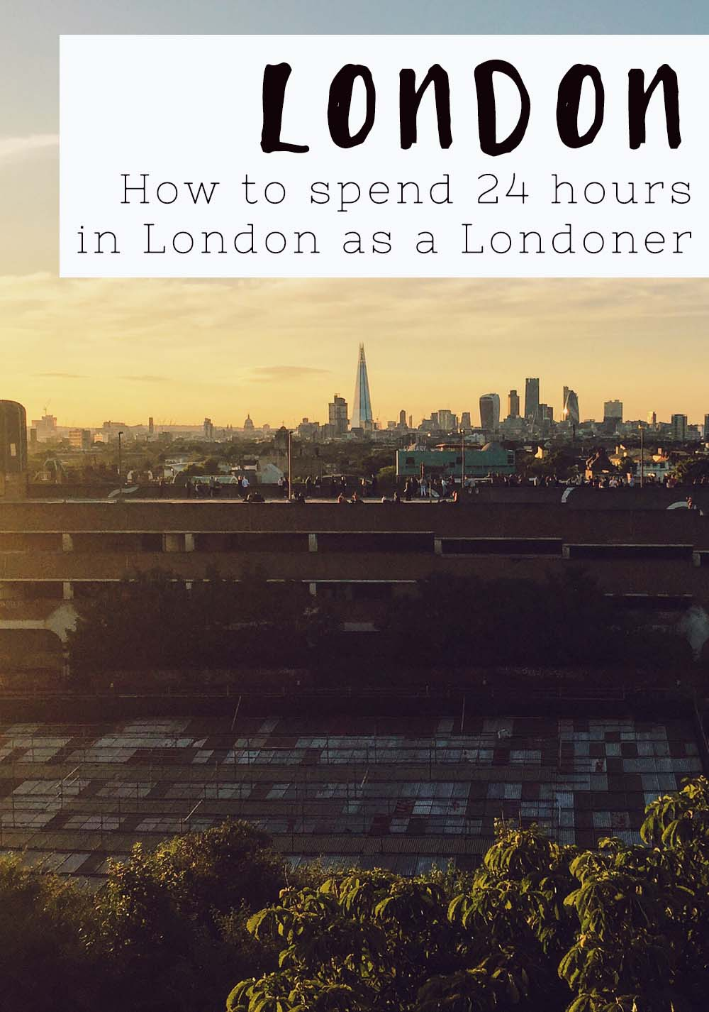 How to spend 24 Hours in London as a Londoner