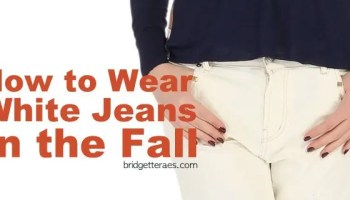 Should I or Shouldn't I? White Jeans - Bridgette Raes Style Expert