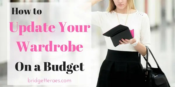 How to do a Wardrobe Update When You are on a Budget   Bridgette