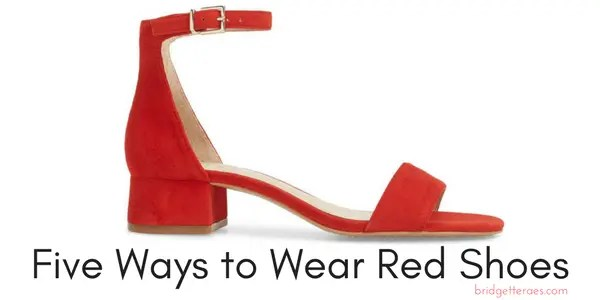 37accc9b74a Five Ways to Wear Red Shoes - Bridgette Raes Style Expert