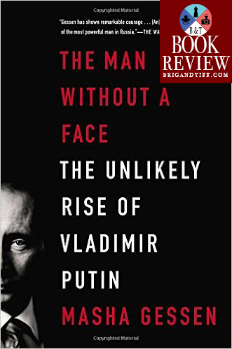 BOOK REVIEW: The Man Without a Face: The Unlikely Rise of Vladimir Putin by Masha Gessen