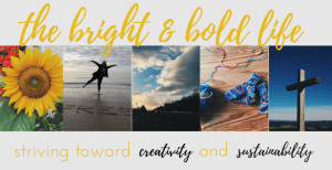 The Bright and Bold Life: Striving toward creativity and sustainability