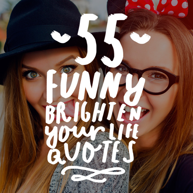55 Funny Quotes And Sayings To Brighten Your Life Bright