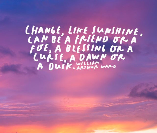 Change Like Sunshine Can Be A Friend Or A Foe A Blessing