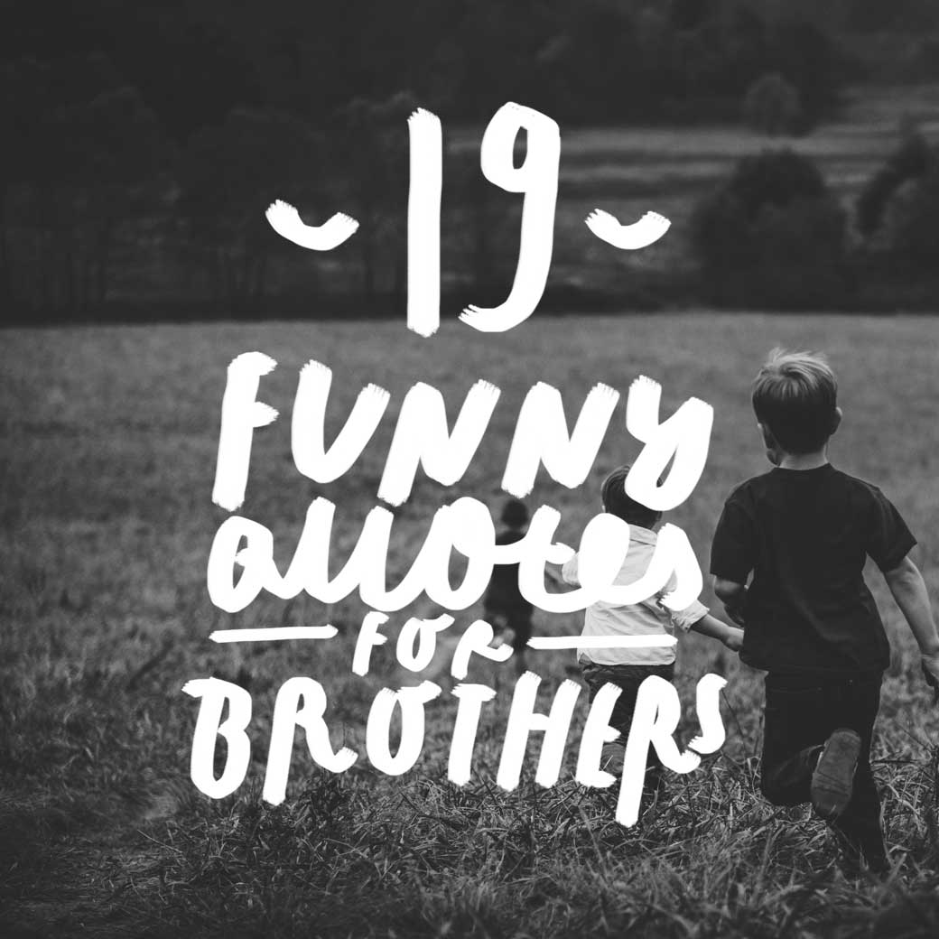 19 Funny Quotes All Brothers Can Relate To   Bright Drops