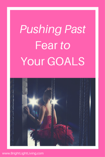Pushing Past Fear to Your Goals