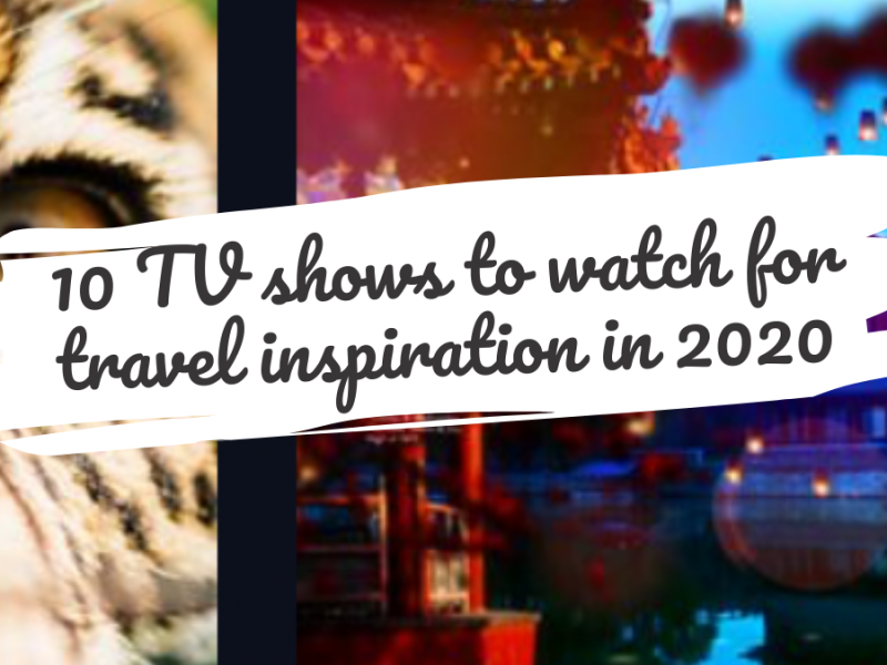 10 TV shows to watch for travel inspiration in 2002