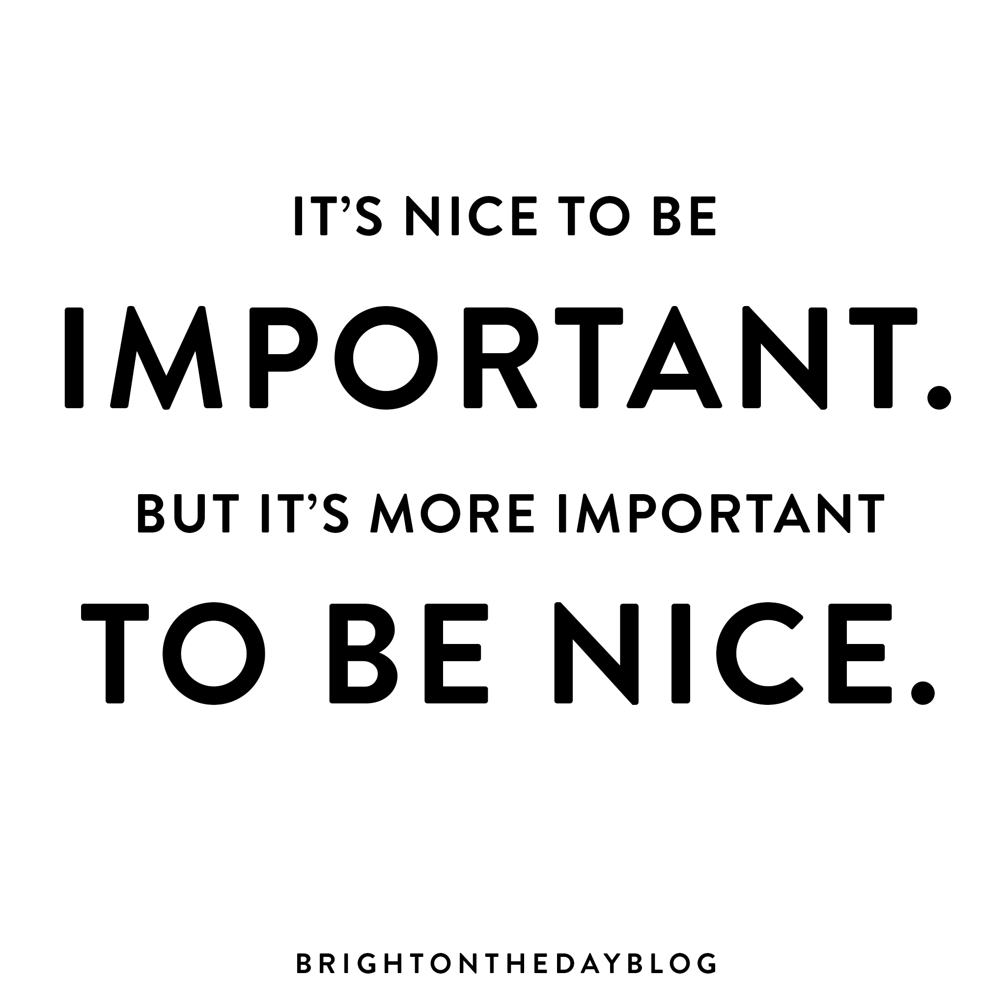 It S Nice To Be Important Brightontheday