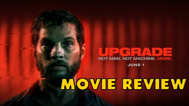 Upgrade is the Best Movie You Haven't Seen This Year