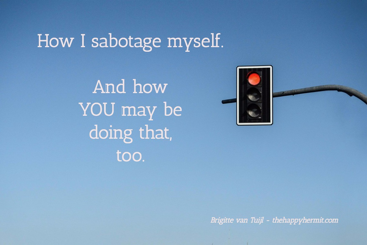 How I Sabotage Myself And How You May Be Sabotaging