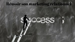 Réussir son marketing relationnel
