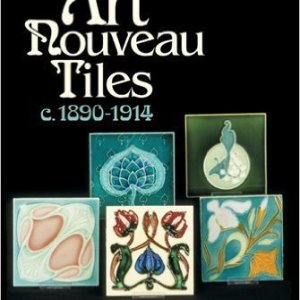 Art Nouveau Tiles, C. 1890-1914 (Schiffer Book for Collectors)