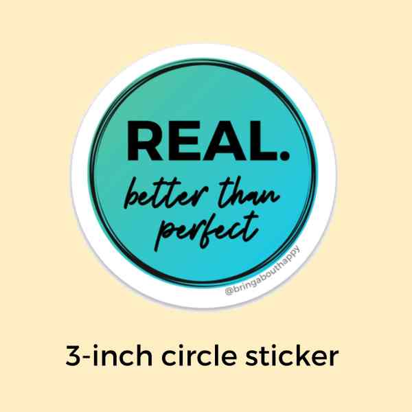 Real Better Than Perfect Now in Teal Gradient Fill; 3 inch circle sticker