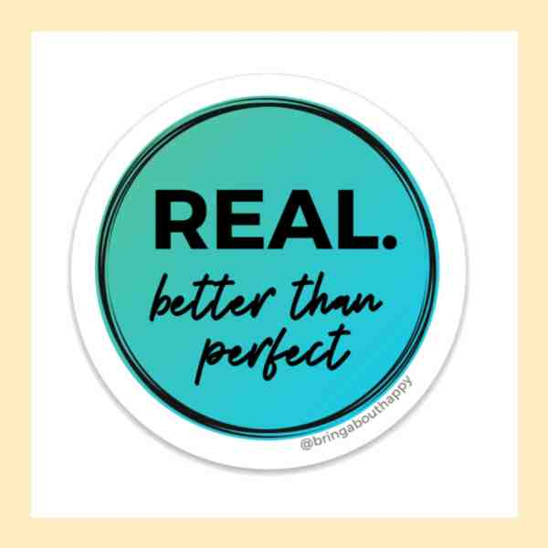 A sticker that says REAL. Better Than Perfect. written in black with teal gradient background