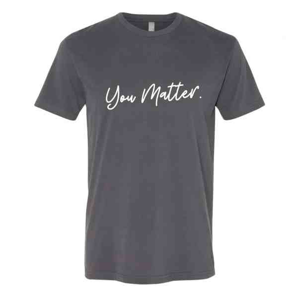A tshirt in heavy metal gray with You Matter in white cursive font