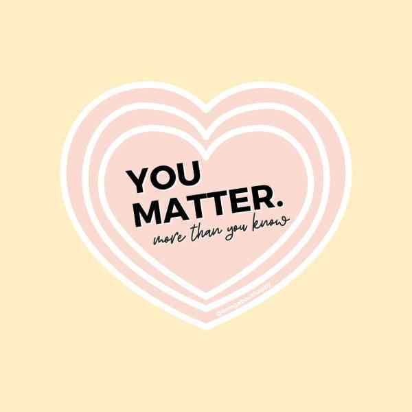 Pale pink heart sticker with You Matter more than you know with yellow background