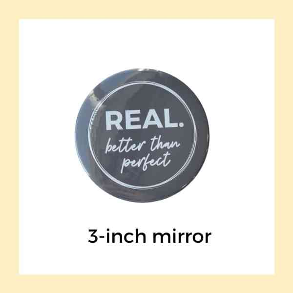 REAL Better Than Perfect gray 3-inch mirror
