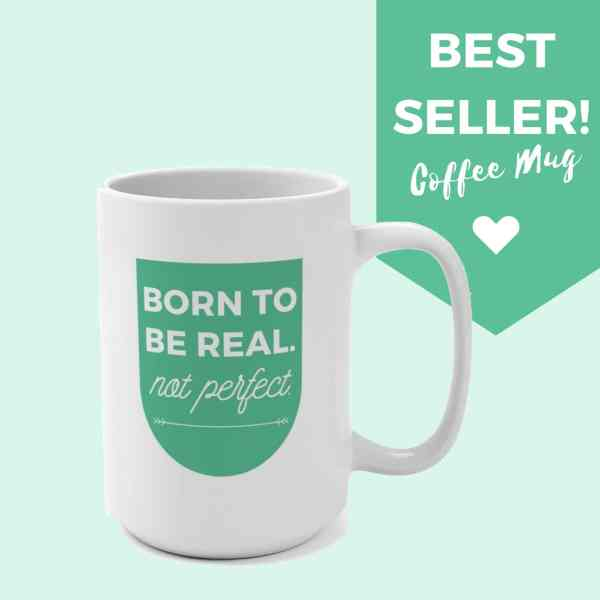 Image says best seller coffee mug with a picture of the coffee mug with a green badge that says BORN TO BE REAL not perfect in white text.