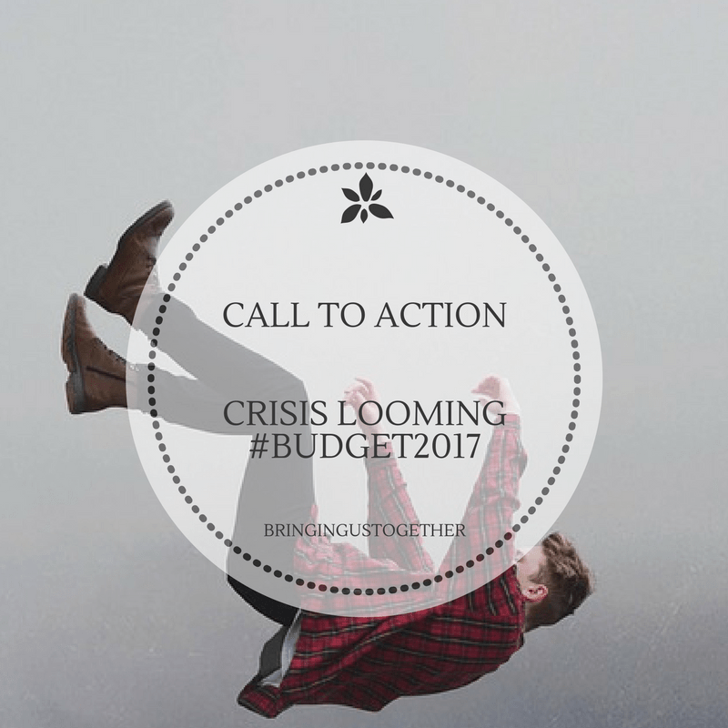 Call for Action - Crisis Looming #Budget2017
