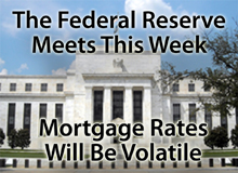 The FOMC meets this week -- mortgage rates will be volatile