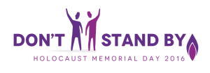 Holocaust Memorial Day 2016 Dont Stand By