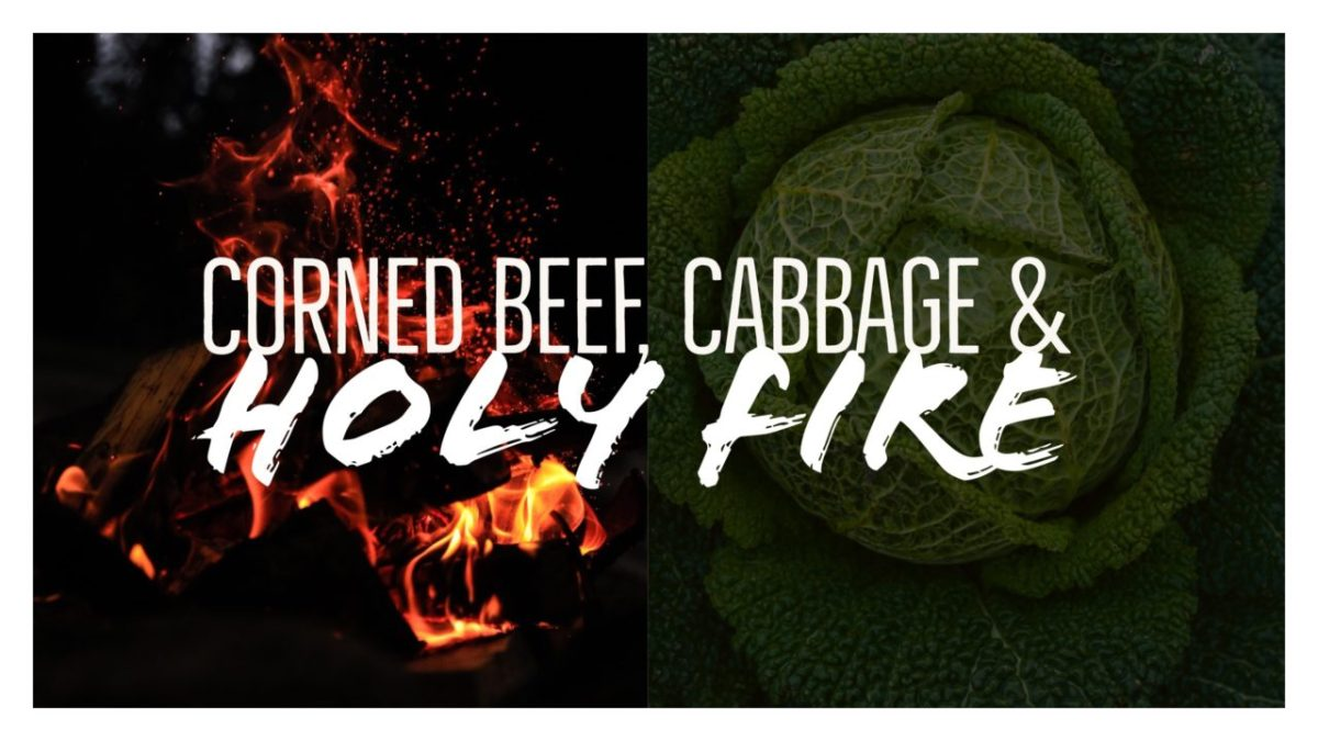 Corned Beef, Cabbage & Holy Fire – St  Patrick – Bristol Hope Assembly