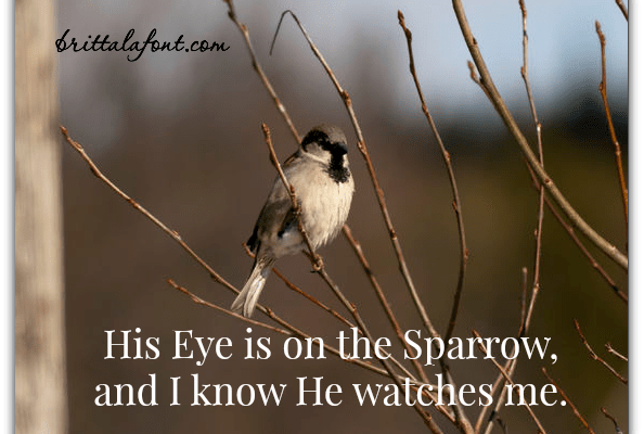 And I know He Watches Me…