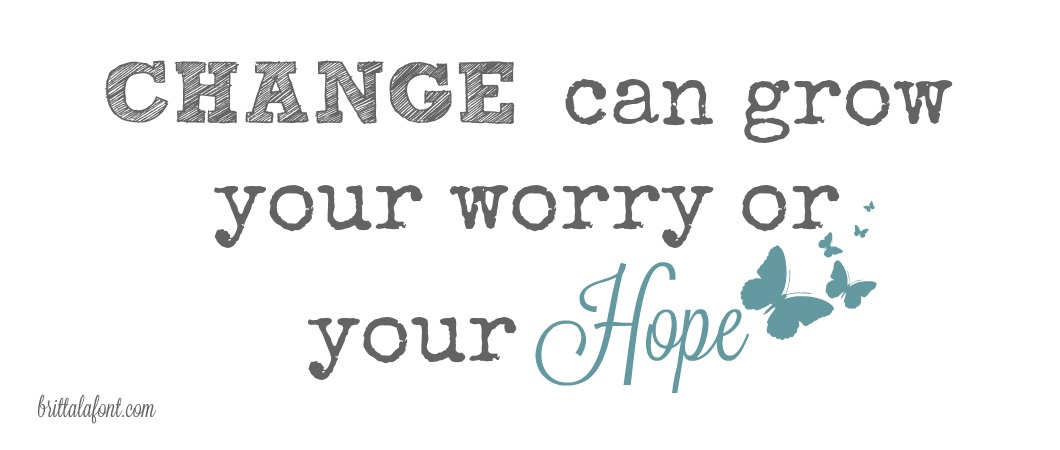 change can grow your worry or your hope