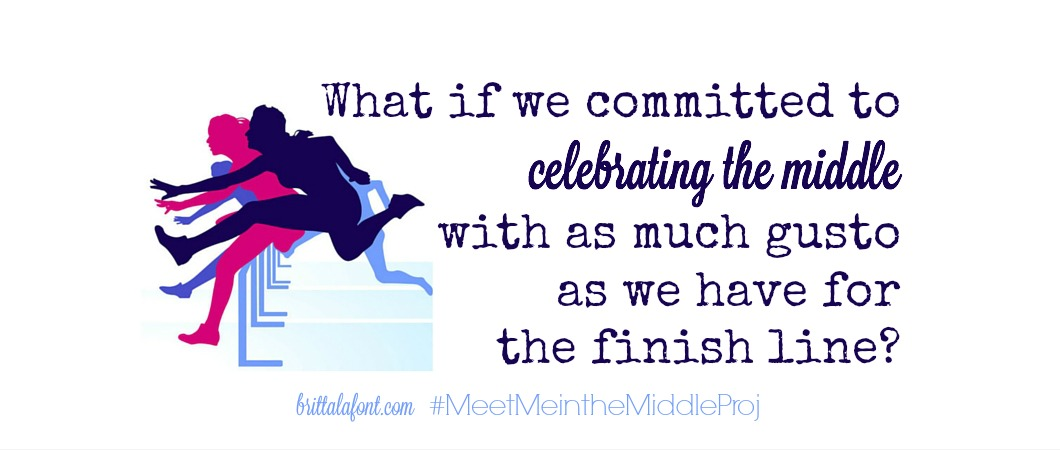 How can we go about Celebrating the Middle as much as we celebrate the finish line?
