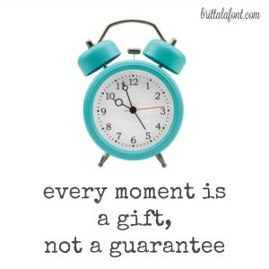 every moment is a gift