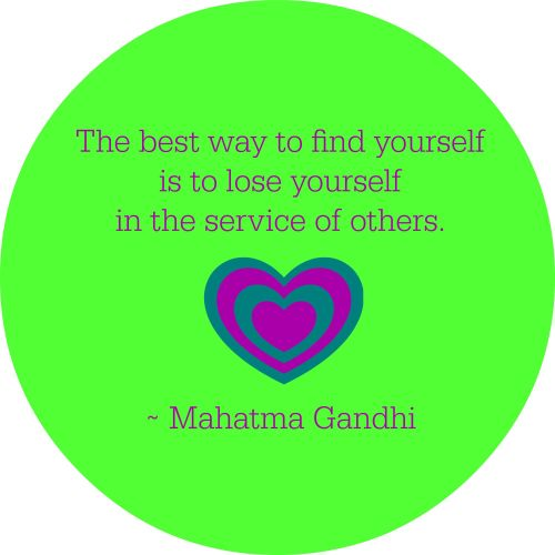 best way to find yourself is to lose yourself in the service of others