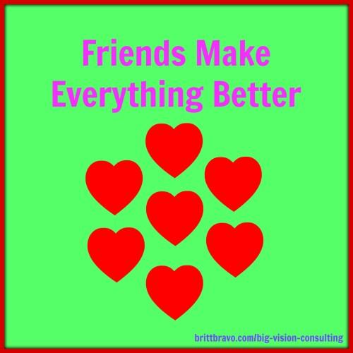 Friends Make Everything Better