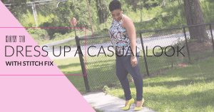 How To Dress Up A Casual Look With Stitch Fix