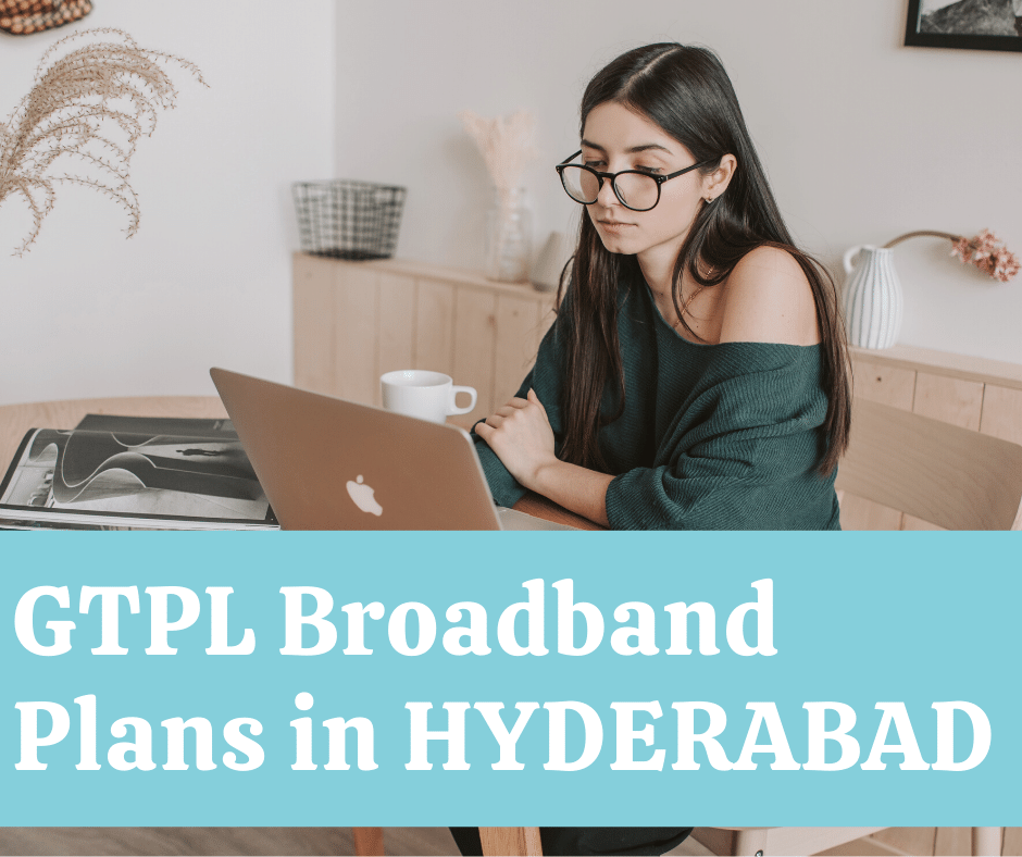 Best GTPL Broadband Plans in Hyderabad