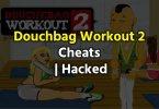 douchebag workout 2 cheats