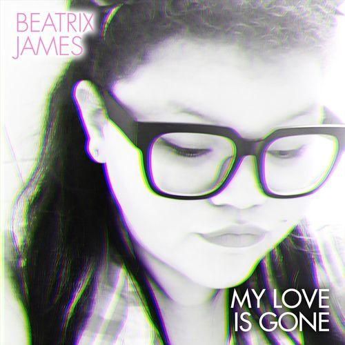 Beatrix James - My Love Is Gone
