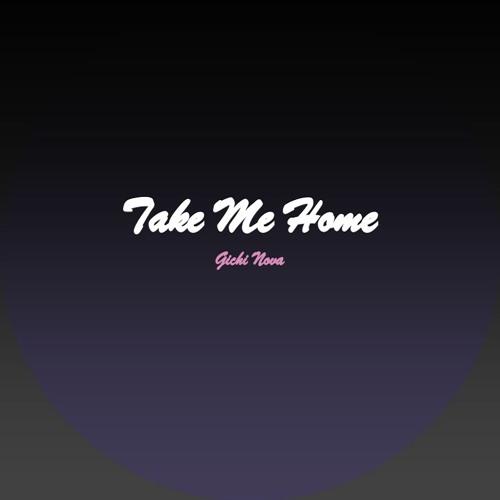 Gichi Nova - Take Me Home