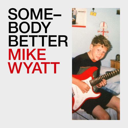 Mike Wyatt- Somebody Better