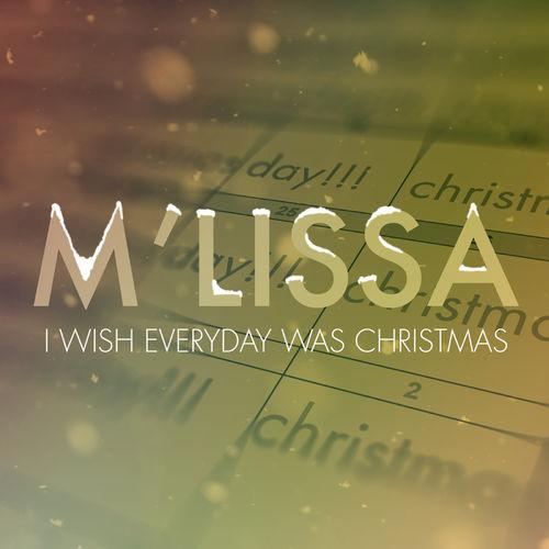 M'lissa - I Wish Everyday Was Christmas