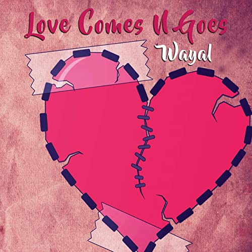 Wayal – Love Comes N Goes