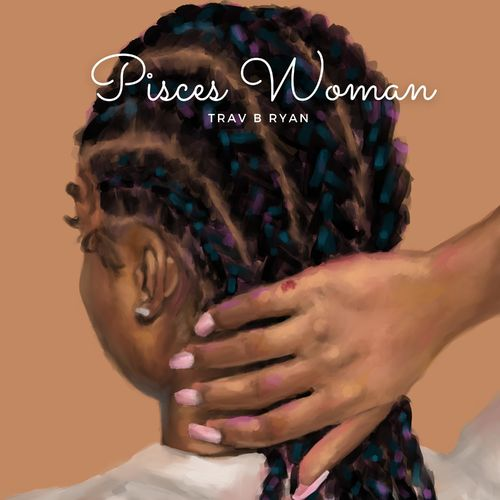 Trav B Ryan – Pisces Woman